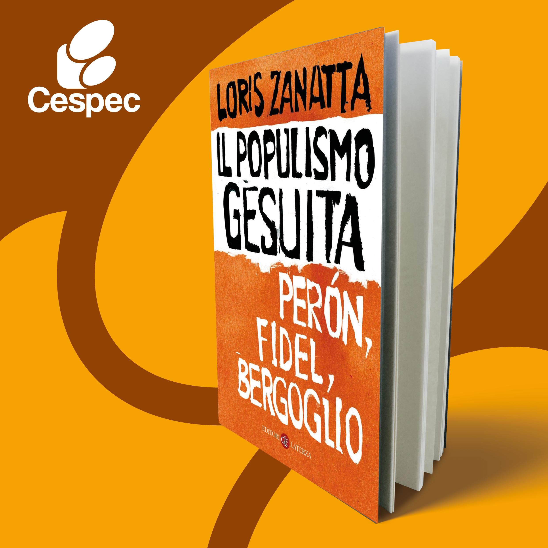 "Loris Zanatta, ""Il populismo gesuita"""