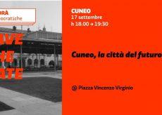 La Guida - Cuneo, la città del futuro con le Agorà del Pd